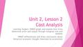 Unit 2, Lesson 2 Cost Analysis Learning Targets: IWBAT graph and explain how firms determine price and output through marginal cost and analysis IWBAT.