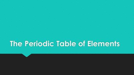 The Periodic Table of Elements. What is the Periodic Table of Elements?  The periodic table organizes elements in a particular way. A great deal of information.
