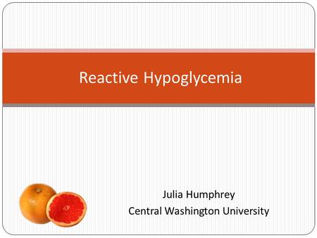 Julia Humphrey Central Washington University Reactive Hypoglycemia.