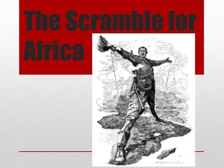 The Scramble for Africa. New Imperialism Old Imperialism Trading outposts Areas keep control, must trade New Imperialism Formal gov't structures Actively.