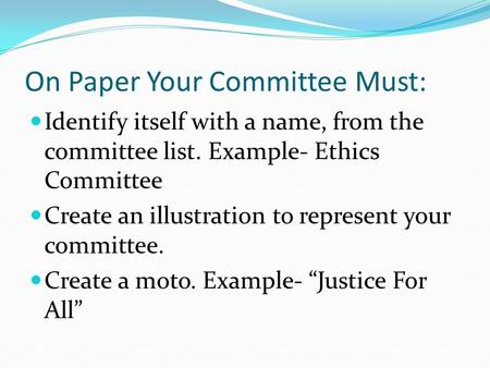 On Paper Your Committee Must: Identify itself with a name, from the committee list. Example- Ethics Committee Create an illustration to represent your.
