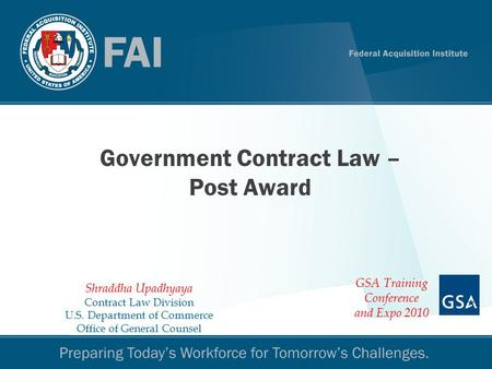 Government Contract Law – Post Award Shraddha Upadhyaya Contract Law Division U.S. Department of Commerce Office of General Counsel GSA Training Conference.