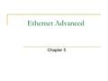 Ethernet Advanced Chapter 5. Release 16/7/2009 Chapter Objectives Explain 10Base-T network Explain 10Base-FL Explain the 5-4-3 rule Identify different.