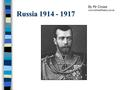 Russia 1914 - 1917 By Mr Crowe www.SchoolHistory.co.uk.