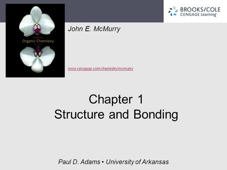 John E. McMurry www.cengage.com/chemistry/mcmurry Paul D. Adams University of Arkansas Chapter 1 Structure and Bonding.