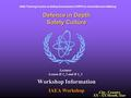 IAEA Training Course on Safety Assessment of NPPs to Assist Decision Making Workshop Information IAEA Workshop Defence in Depth Safety Culture Lecturer.