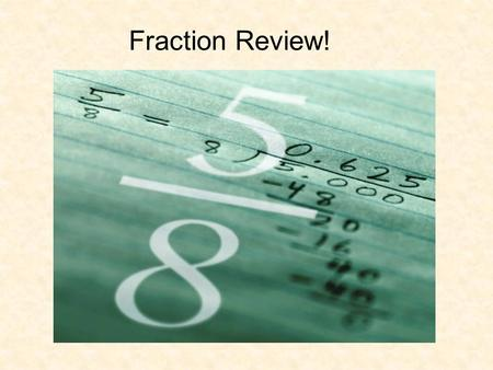 Fraction Review!. Just for fun…Which is your favorite fraction? 1.1/2 2.1/3 3.1/4 4.1/8.