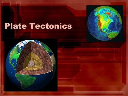 "Plate Tectonics. Day 1: B: Pre-test D: Vocabulary and ""Reteach"" or ""Review"" earth's layers A: Exit Slip."