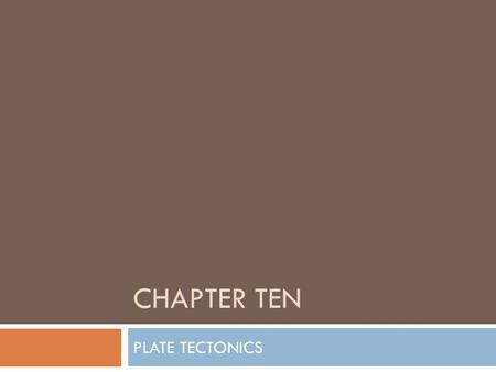 CHAPTER TEN PLATE TECTONICS. Background Information  The Earth is made up of several layers that have different properties and compositions.  There.