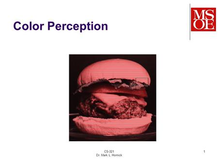 CS-321 Dr. Mark L. Hornick 1 Color Perception. CS-321 Dr. Mark L. Hornick 2 Color Perception.