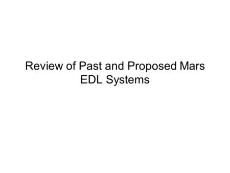 Review of Past and Proposed Mars EDL Systems. Past and Proposed Mars EDL Systems MinMars Mars entry body design is derived from JPL Austere Mars entry.