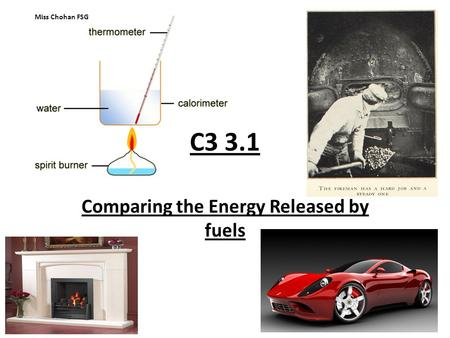C3 3.1 Comparing the Energy Released by fuels Miss Chohan FSG.