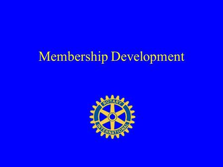 Membership Development. Why do we need new members? Lose an average of 10% each year Additional members –Improve fellowship –Provide more and new ideas.