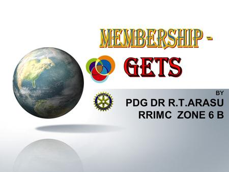 BY PDG DR R.T.ARASU RRIMC ZONE 6 B. Responsibilities As governor-elect, you have the following membership development responsibilities: Making appointments.