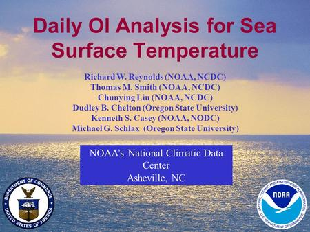 1 Daily OI Analysis for Sea Surface Temperature NOAA's National Climatic Data Center Asheville, NC Richard W. Reynolds (NOAA, NCDC) Thomas M. Smith (NOAA,
