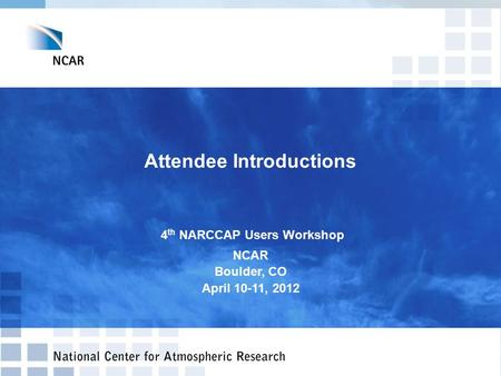 Attendee Introductions 4 th NARCCAP Users Workshop NCAR Boulder, CO April 10-11, 2012.
