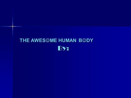 THE AWES ME HUMAN B DY By:. The nervous system Your nervous system is the control center of your body. It links all body systems and carries signals from.
