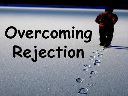 Overcoming Rejection. Root of Rejection.