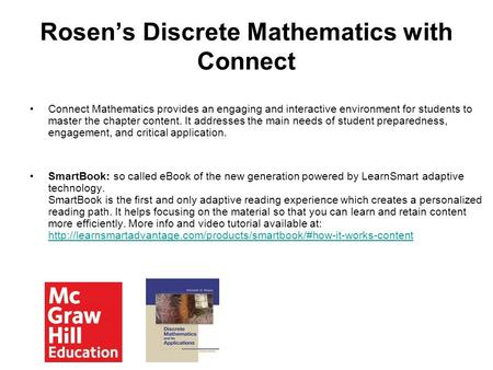Rosen's Discrete Mathematics with Connect Connect Mathematics provides an engaging and interactive environment for students to master the chapter content.