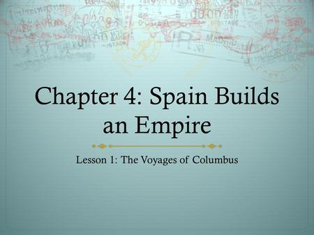 Chapter 4: Spain Builds an Empire Lesson 1: The Voyages of Columbus.