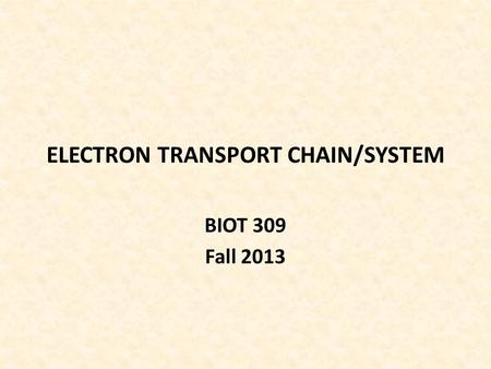 ELECTRON TRANSPORT CHAIN/SYSTEM BIOT 309 Fall 2013.