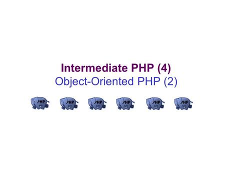 Intermediate PHP (4) Object-Oriented PHP (2). Object-oriented concepts Classes, attributes and operations Class attributes Per-class constants Class method.