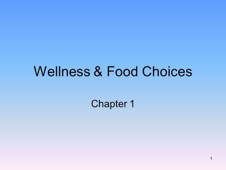 1 Wellness & Food Choices Chapter 1. 2 Wellness means reaching for your personal overall best level of health Means: –Paying attention to your total health.