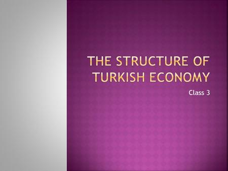 Class 3.  Turkish Economic Congress 1923  Objectives of the congress:  Tradesmen, farmers, workers, manufacturers presented their problems, needs and.