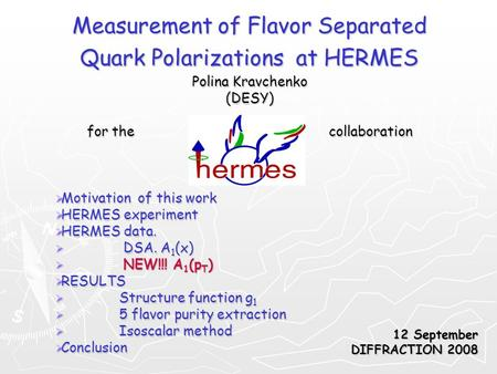 Measurement of Flavor Separated Quark Polarizations at HERMES Polina Kravchenko (DESY) for the collaboration  Motivation of this work  HERMES experiment.