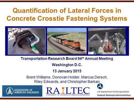 Quantification of Lateral Forces in Concrete Crosstie Fastening Systems Transportation Research Board 94 th Annual Meeting Washington D.C. 13 January 2015.