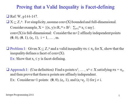 Proving that a Valid Inequality is Facet-defining  Ref: W, p144-147.  X  Z + n. For simplicity, assume conv(X) bounded and full-dimensional. Consider.
