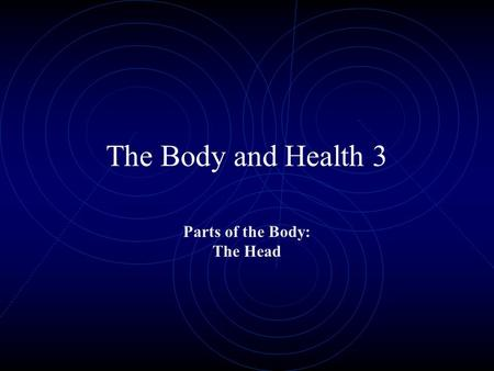 The Body and Health 3 Parts of the Body: The Head.
