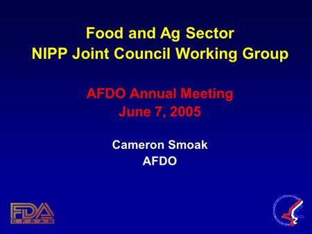 Food and Ag Sector NIPP Joint Council Working Group AFDO Annual Meeting June 7, 2005 Cameron Smoak AFDO.