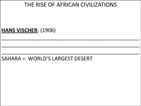 THE RISE OF AFRICAN CIVILIZATIONS HANS VISCHER: (1906) _______________________________________________ _______________________________________________.