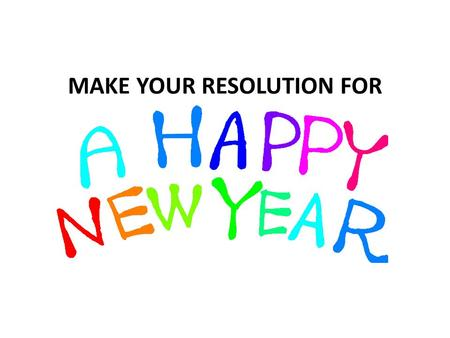 MAKE YOUR RESOLUTION FOR. A Resolution What is a resolution? A resolution is a promise or a commitment to making yourself better!