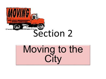 Section 2 Moving to the City. How did industrialization of America change work on the farms?  Farm machinery  Clothing.