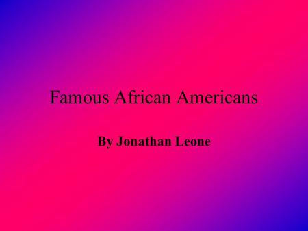 Famous African Americans By Jonathan Leone. Michelle Robinson Obama (1964) Michelle made rules for the white supremacy so blacks can have the be treated.