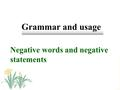 Grammar and usage Negative words and negative statements.