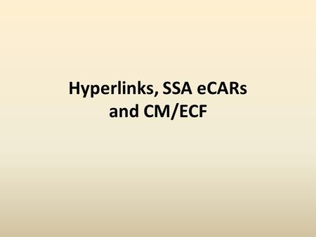Hyperlinks, SSA eCARs and CM/ECF. Benefits of Electronic Documents Portability – easy to transfer and store Reproduction – easy to replicate Search –