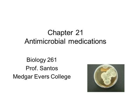 Chapter 21 Antimicrobial medications Biology 261 Prof. Santos Medgar Evers College.
