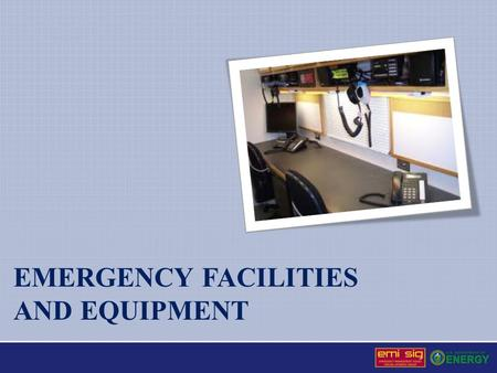 EMERGENCY FACILITIES AND EQUIPMENT. Facility: Any equipment, structure, system, process, or activity that fulfills a specific purpose Site: The area over.