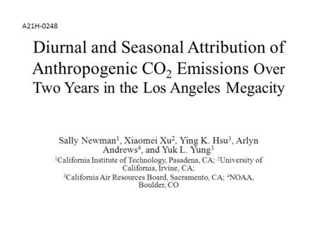 Diurnal and Seasonal Attribution of Anthropogenic CO 2 Emissions Over Two Years in the Los Angeles Megacity Sally Newman 1, Xiaomei Xu 2, Ying K. Hsu 3,