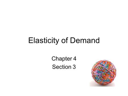 Elasticity of Demand Chapter 4 Section 3. Elasticity of Demand – dictates how drastically buyers will cut back or increase their demand of a good when.