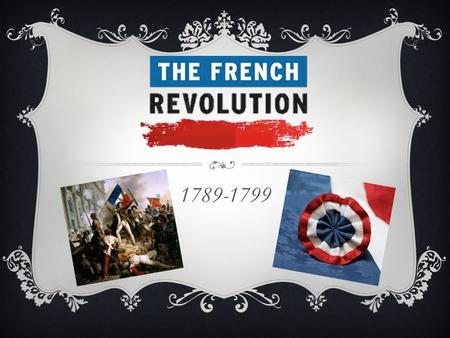 1789-1799. BACKGROUND  The Seven Years' War put France into an economic crisis. Their helping the U.S. with the American Revolution deepened their debt.