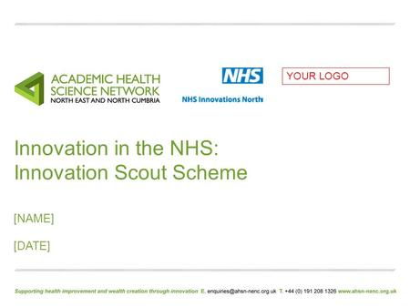 Innovation in the NHS: Innovation Scout Scheme [NAME] [DATE] YOUR LOGO.