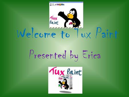 Welcome to Tux Paint Presented by Erica. Pre-game warm up Todays pre-game will be… Wordle.