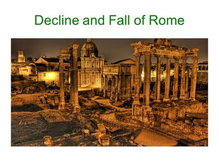 Decline and Fall of Rome. Period of conflict in 180 CE after death of Marcus Aurelius Severan rule begins in 193 CE – military rule Following this Dynasty.
