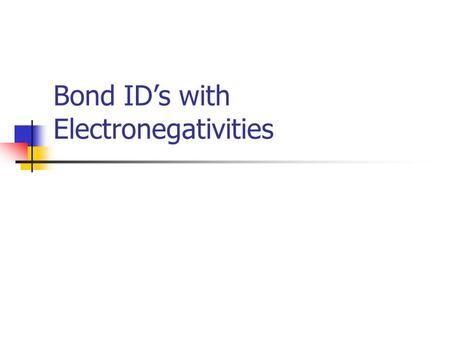 <strong>Bond</strong> ID's with Electronegativities. Differences in electronegativites will help determine if a <strong>bond</strong> is <strong>ionic</strong>, polar <strong>covalent</strong>, or non-polar <strong>covalent</strong>. The.