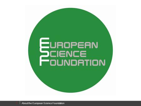 About the European Science Foundation 1. 2 ESF Member Organisations ESF is an independent association of 66 Member Organisations ● research funding organisations.