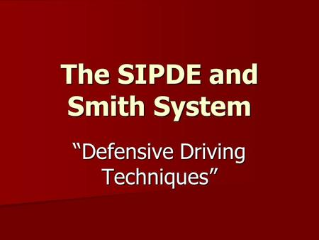"The SIPDE and Smith System ""Defensive Driving Techniques"""